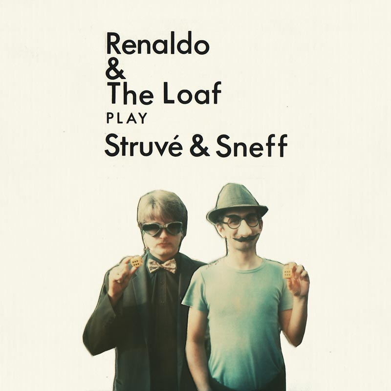 """Cover of """"Renaldo and the Loaf Play Struvé & Sneff"""""""