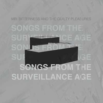 """Cover of """"Songs From The Surveillance Age"""" by Mr. Bitterness And The Guilty Pleasures"""