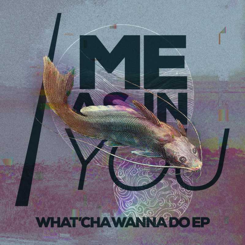 """Cover of """"What'cha Wanna Do EP"""" by Me As In You"""