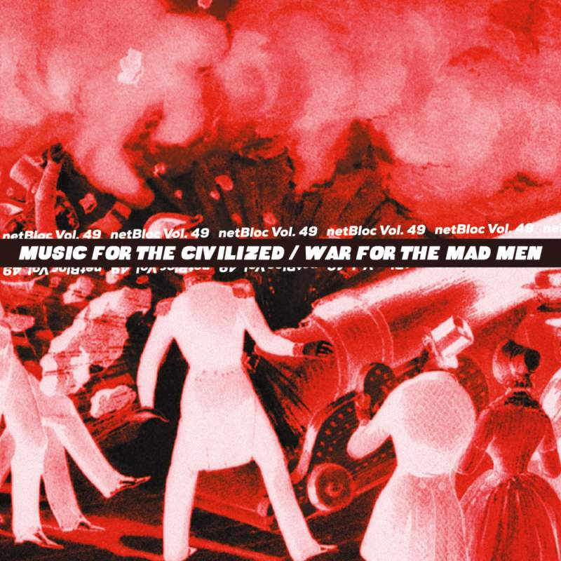 Cover of netBloc Vol. 49: Music For The Civilized / War For The Mad Men