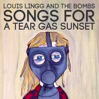 Louis Lingg and The Bombs - Songs for a Tear Gas Sunset