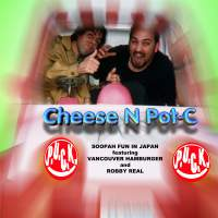 Cheese N Pot-C - Soopah Fun In Japan featuring Vancouver Hamburger and Robby Real