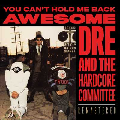"Cover of ""You Can't Hold Me Back (30th Anniversary Remastered Edition)"" by Awesome Dré And The Hardcore Committee"