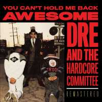 """Cover of """"You Can't Hold Me Back (30th Anniversary Remastered Edition)"""" by Awesome Dré And The Hardcore Committee"""