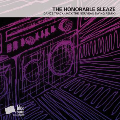 "Cover of ""Dance Track (Jack The Nouveau Swing Remix)"" by The Honorable Sleaze"