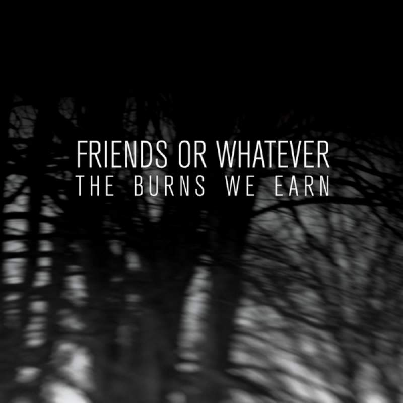 Friends or Whatever - The Burns We Earn