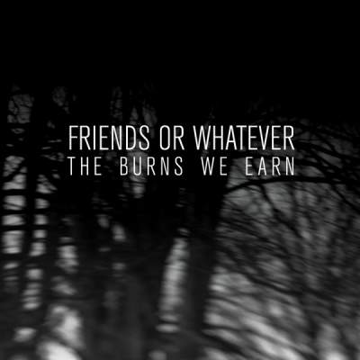 "Cover of ""The Burns We Earn"" by Friends or Whatever"