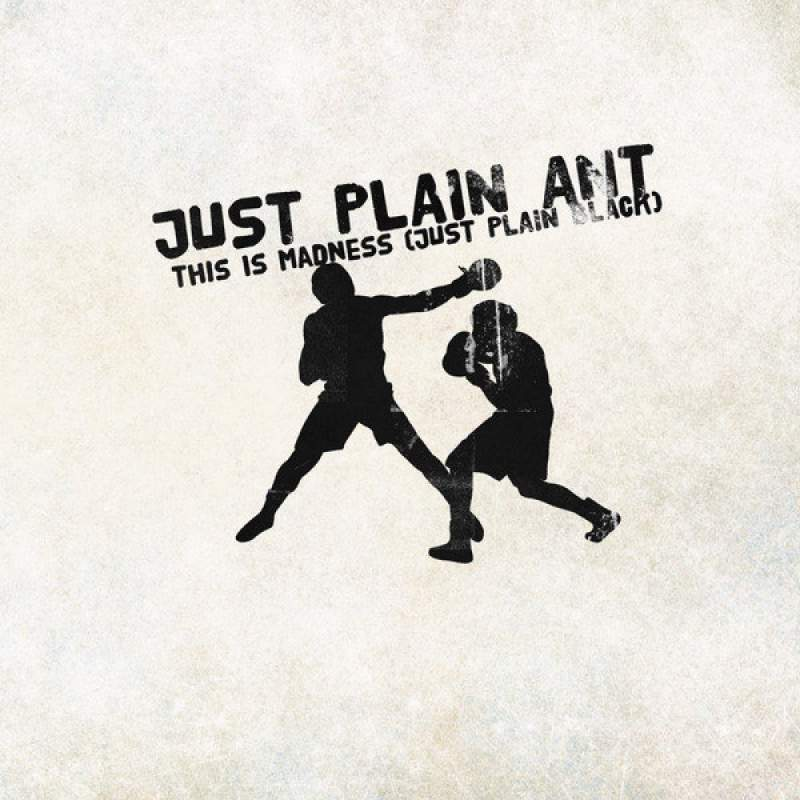 Just Plain Ant - This Is Madness (Just Plain Black)