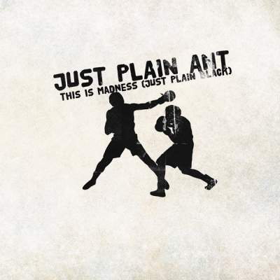"""Cover of """"This Is Madness (Just Plain Black)"""" by Just Plain Ant"""