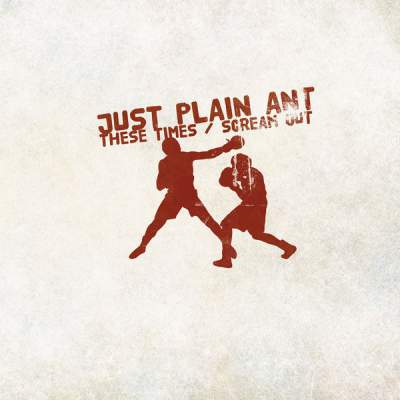 "Cover of ""These Times / Scream Out"" by Just Plain Ant"