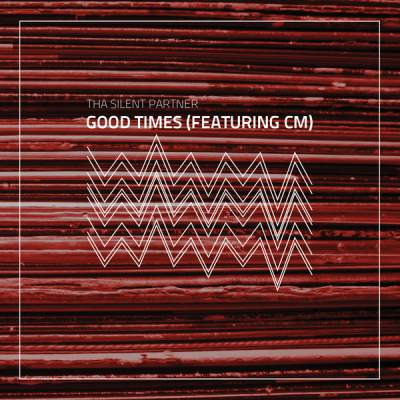 "Cover of ""Good Times (Featuring CM)"" by Tha Silent Partner"
