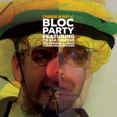 Cheese N Pot-C - Bloc Party (Featuring CM aka Creative, The Honorable Sleaze, C-Doc & Mported Flows)