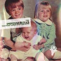 The Impossebulls - The More Things Stay The Same