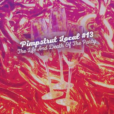 """Cover of """"The Life And Death Of The Party"""" by Pimpstrut Local #13"""