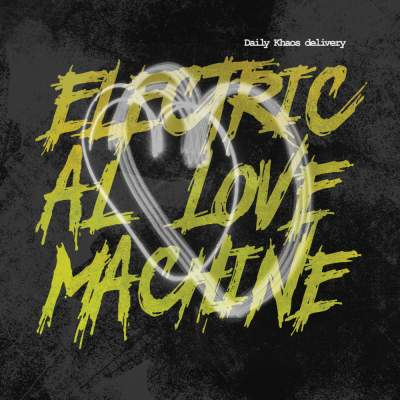 "Cover of ""Electrical Love Machine"" by Daily Khaos delivery"