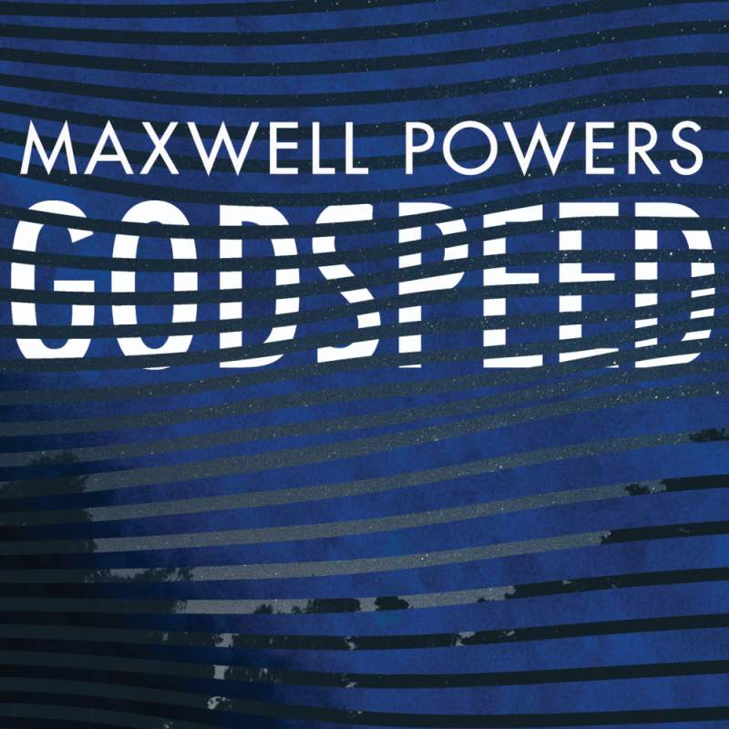 Maxwell Powers - Godspeed