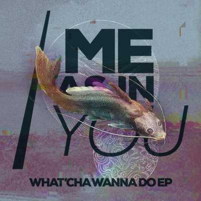 "Cover of ""What'cha Wanna Do EP"" by Me As In You"