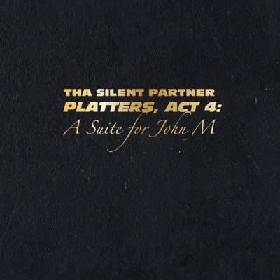 "Cover of ""Platters, Act 4: A Suite For John M"" by Tha Silent Partner"