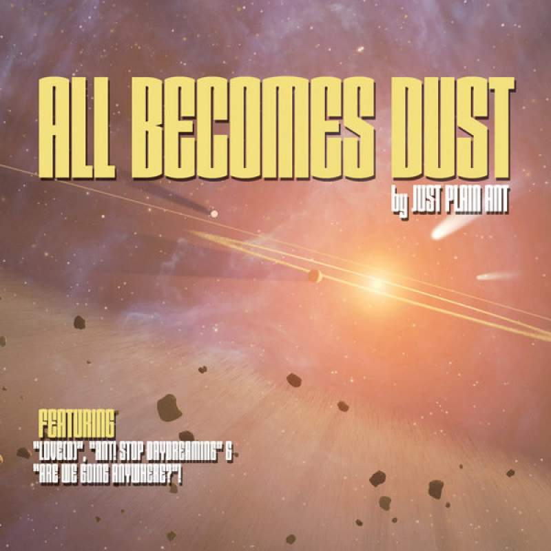 Just Plain Ant - All Becomes Dust