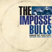 The Impossebulls - Made by History (Decade One: 2000-2010)