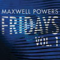 Maxwell Powers - Fridays, Volume 1