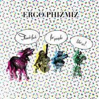 Ergo Phizmiz - Thank Fuck For People Like Us