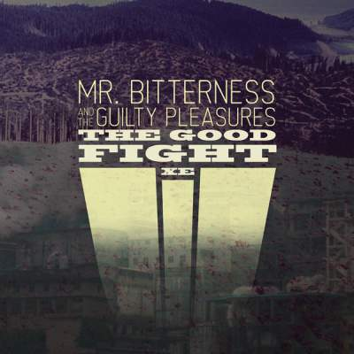 "Cover of ""The Good Fight XE"" by Mr. Bitterness And The Guilty Pleasures"